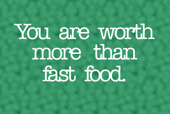 you are worth more than fast food