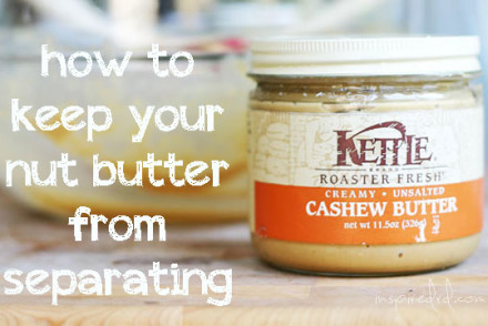 No more separation anxiety - how to keep your nut butter from separating by InspiredRD.com