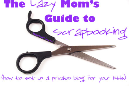 The lazy mom's guide to scrapbooking (Or how to set up a blog for your kids) from InspiredRD.com