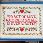 "cross stitch ""No act of love however small is ever wasted"""