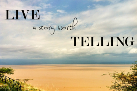 Live a story worth telling