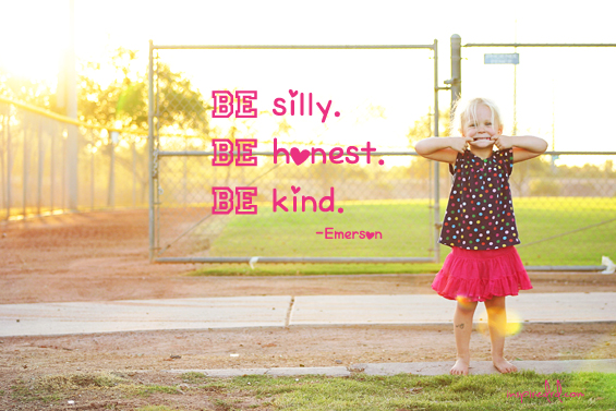 """Be silly. Be honest. Be kind."" Ralph Waldo Emerson (via www.inspiredrd.com)"
