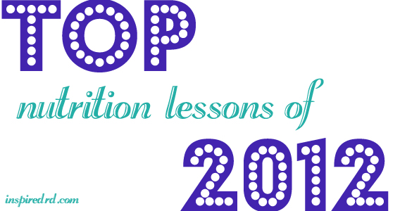 Top Nutrition Lessons of 2012 from InspiredRD.com