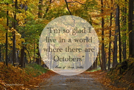 """I'm so glad I live in a world where there are Octobers."" inspiredrd.com"