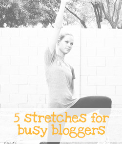 5 Stretches for Busy Bloggers (and anyone else who sits at a computer all day) via InspiredRD.com